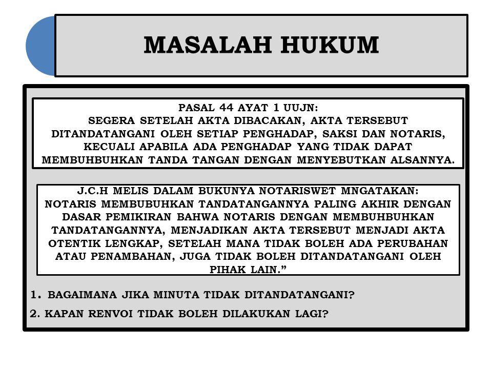 MASALAH HUKUM 1.BAGAIMANA JIKA MINUTA TIDAK DITANDATANGANI.