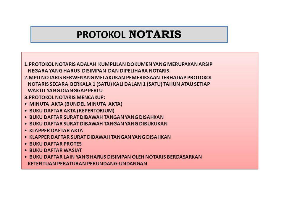 1.PROTOKOL NOTARIS ADALAH KUMPULAN DOKUMEN YANG MERUPAKAN ARSIP NEGARA YANG HARUS DISIMPAN DAN DIPELIHARA NOTARIS.