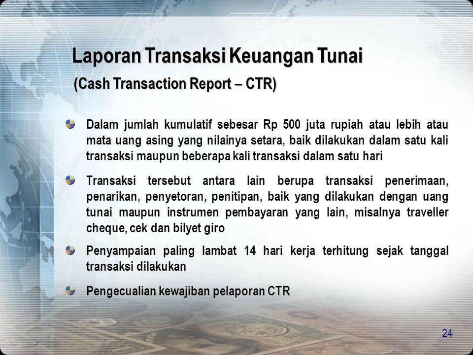 23 (Suspicious Transaction Report–STR) Transaksi Tidak Wajar (unusual): (Pasal 1 angka 7 UU TPPU) 1.menyimpang dari profil, karakteristik atau pola ke