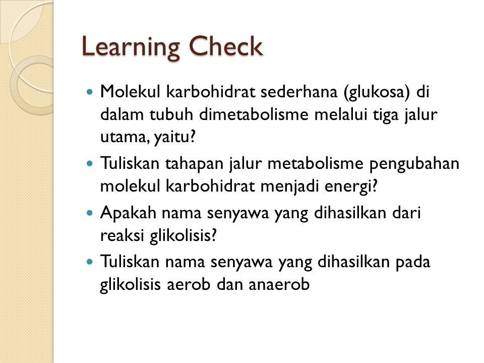 Learning Check Molekul karbohidrat sederhana (glukosa) di dalam tubuh dimetabolisme melalui tiga jalur utama, yaitu? Tuliskan tahapan jalur metabolism