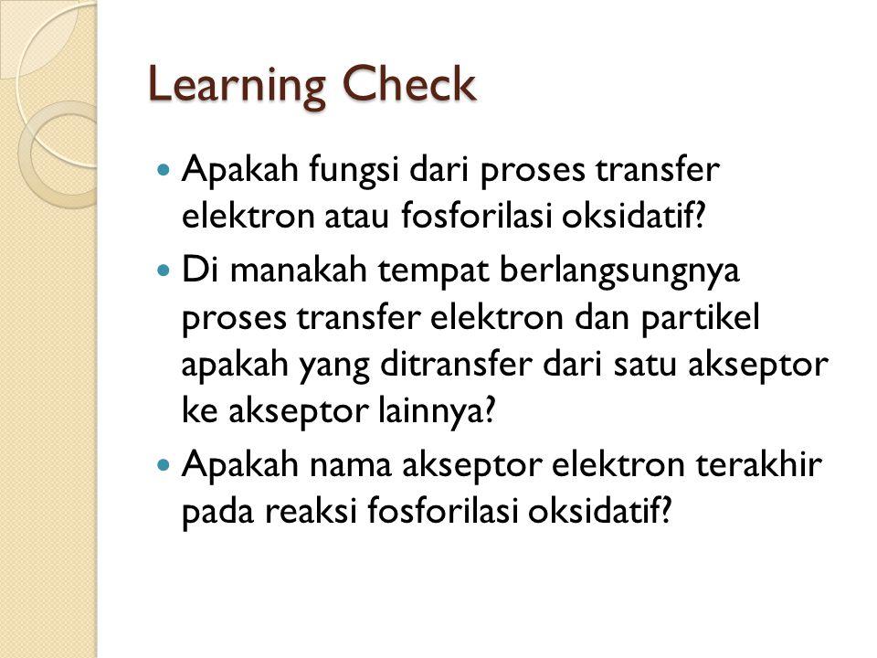 Learning Check Apakah fungsi dari proses transfer elektron atau fosforilasi oksidatif? Di manakah tempat berlangsungnya proses transfer elektron dan p