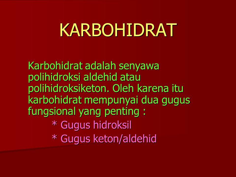 KARBOHIDRAT Karbohidrat adalah senyawa polihidroksi aldehid atau polihidroksiketon. Oleh karena itu karbohidrat mempunyai dua gugus fungsional yang pe