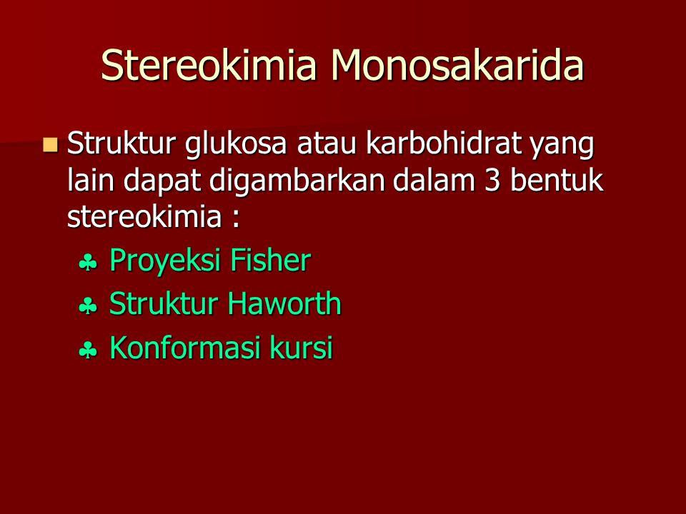 Stereokimia Monosakarida Struktur glukosa atau karbohidrat yang lain dapat digambarkan dalam 3 bentuk stereokimia : Struktur glukosa atau karbohidrat