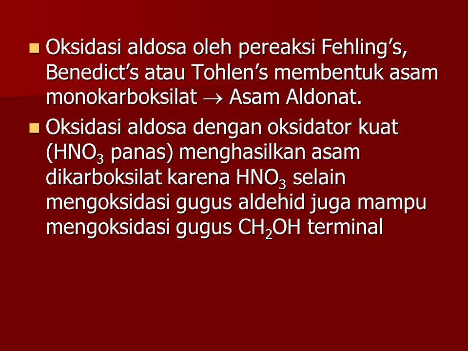 Oksidasi aldosa oleh pereaksi Fehling's, Benedict's atau Tohlen's membentuk asam monokarboksilat  Asam Aldonat. Oksidasi aldosa oleh pereaksi Fehling
