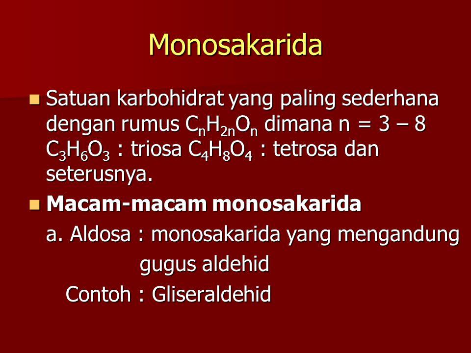 Monosakarida Satuan karbohidrat yang paling sederhana dengan rumus C n H 2n O n dimana n = 3 – 8 C 3 H 6 O 3 : triosa C 4 H 8 O 4 : tetrosa dan seterusnya.