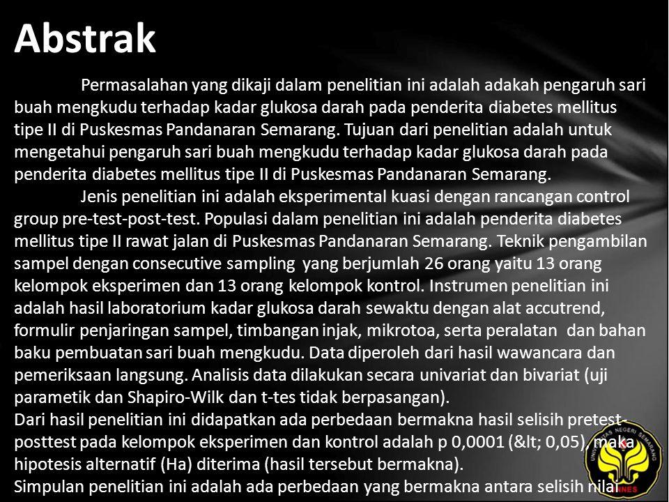 Abstrak Permasalahan yang dikaji dalam penelitian ini adalah adakah pengaruh sari buah mengkudu terhadap kadar glukosa darah pada penderita diabetes mellitus tipe II di Puskesmas Pandanaran Semarang.