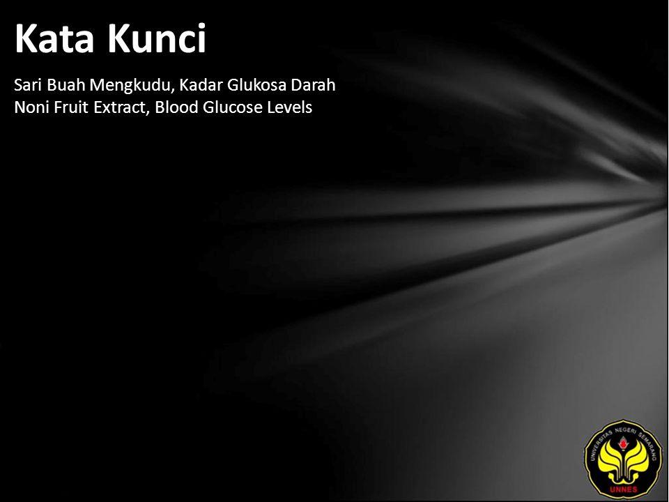 Kata Kunci Sari Buah Mengkudu, Kadar Glukosa Darah Noni Fruit Extract, Blood Glucose Levels