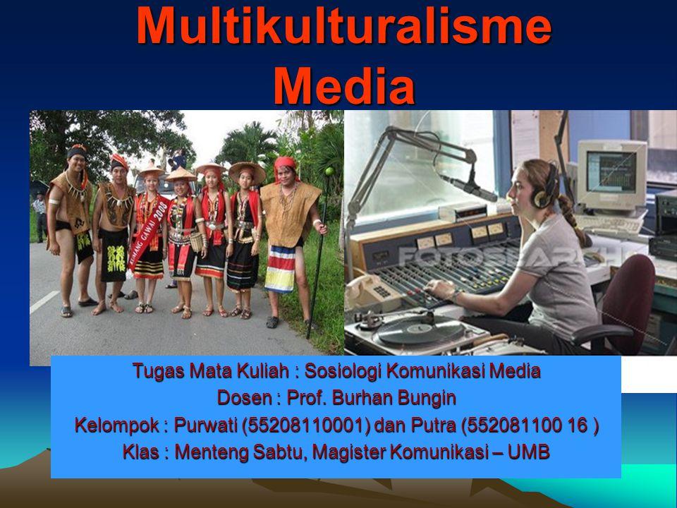 Multikulturalisme Media Tugas Mata Kuliah : Sosiologi Komunikasi Media Dosen : Prof.