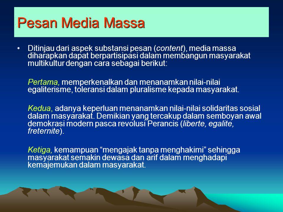 Pesan Media Massa Ditinjau dari aspek substansi pesan (content), media massa diharapkan dapat berpartisipasi dalam membangun masyarakat multikultur dengan cara sebagai berikut: Pertama, memperkenalkan dan menanamkan nilai-nilai egaliterisme, toleransi dalam pluralisme kepada masyarakat.