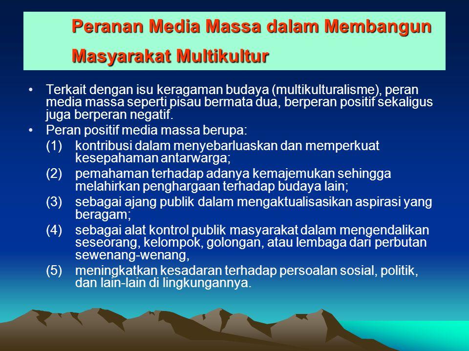 Peranan Media Massa dalam Membangun Masyarakat Multikultur Terkait dengan isu keragaman budaya (multikulturalisme), peran media massa seperti pisau bermata dua, berperan positif sekaligus juga berperan negatif.