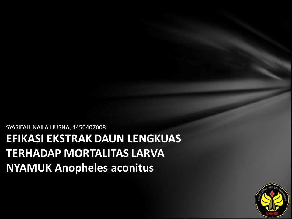 SYARIFAH NAILA HUSNA, 4450407008 EFIKASI EKSTRAK DAUN LENGKUAS TERHADAP MORTALITAS LARVA NYAMUK Anopheles aconitus
