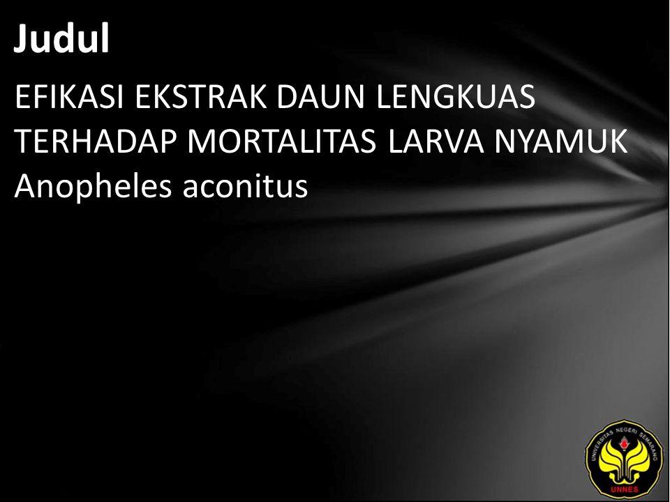 Judul EFIKASI EKSTRAK DAUN LENGKUAS TERHADAP MORTALITAS LARVA NYAMUK Anopheles aconitus