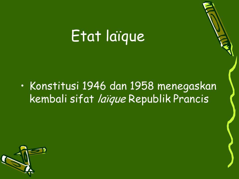 Etat laїque Konstitusi 1946 dan 1958 menegaskan kembali sifat laїque Republik Prancis