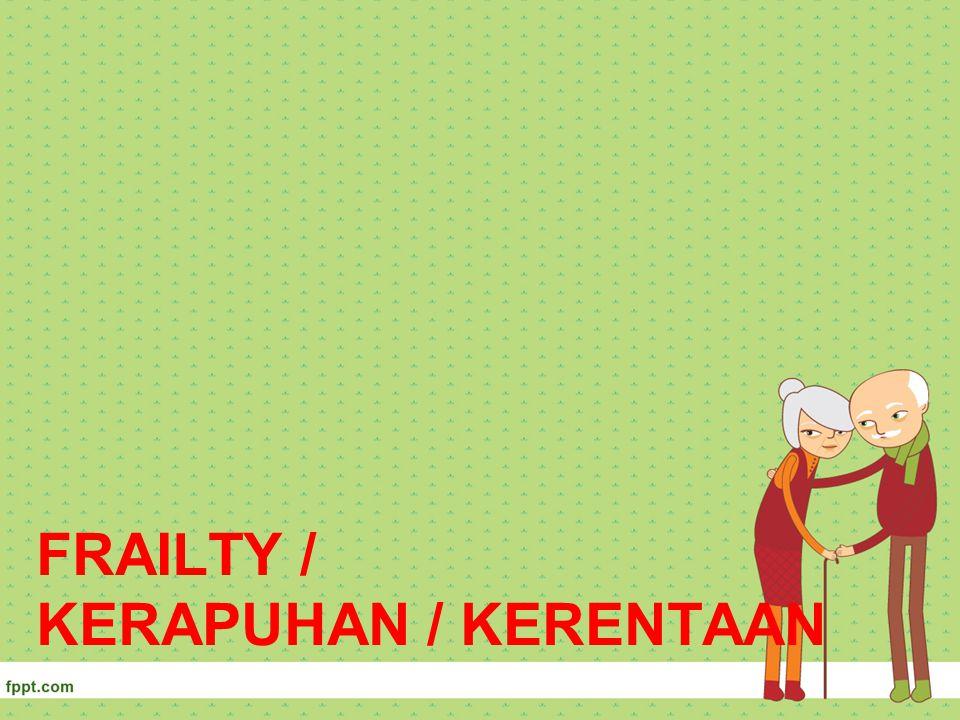 FRAILTY / KERAPUHAN / KERENTAAN