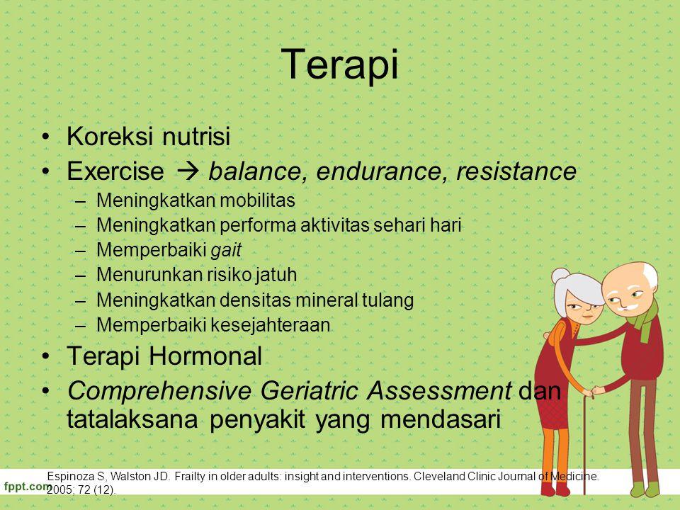 Terapi Koreksi nutrisi Exercise  balance, endurance, resistance –Meningkatkan mobilitas –Meningkatkan performa aktivitas sehari hari –Memperbaiki gai