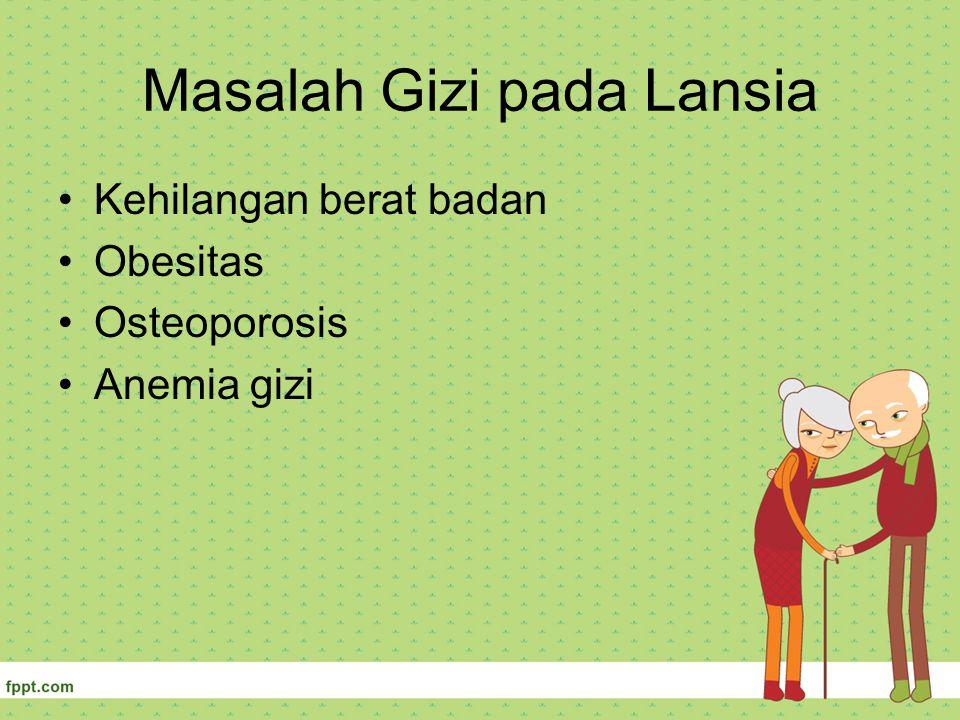 Masalah Gizi pada Lansia Kehilangan berat badan Obesitas Osteoporosis Anemia gizi