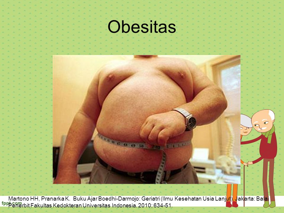 Obesitas Martono HH, Pranarka K. Buku Ajar Boedhi-Darmojo: Geriatri (Ilmu Kesehatan Usia Lanjut). Jakarta: Balai Penerbit Fakultas Kedokteran Universi