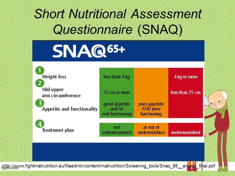 Short Nutritional Assessment Questionnaire (SNAQ) http://www.fightmalnutrition.eu/fileadmin/content/malnutrition/Screening_tools/Snaq_65__engels_final