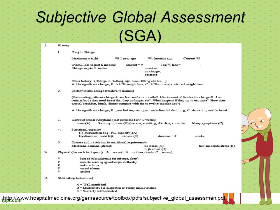 Subjective Global Assessment (SGA) http://www.hospitalmedicine.org/geriresource/toolbox/pdfs/subjective_global_assessmen.pdf