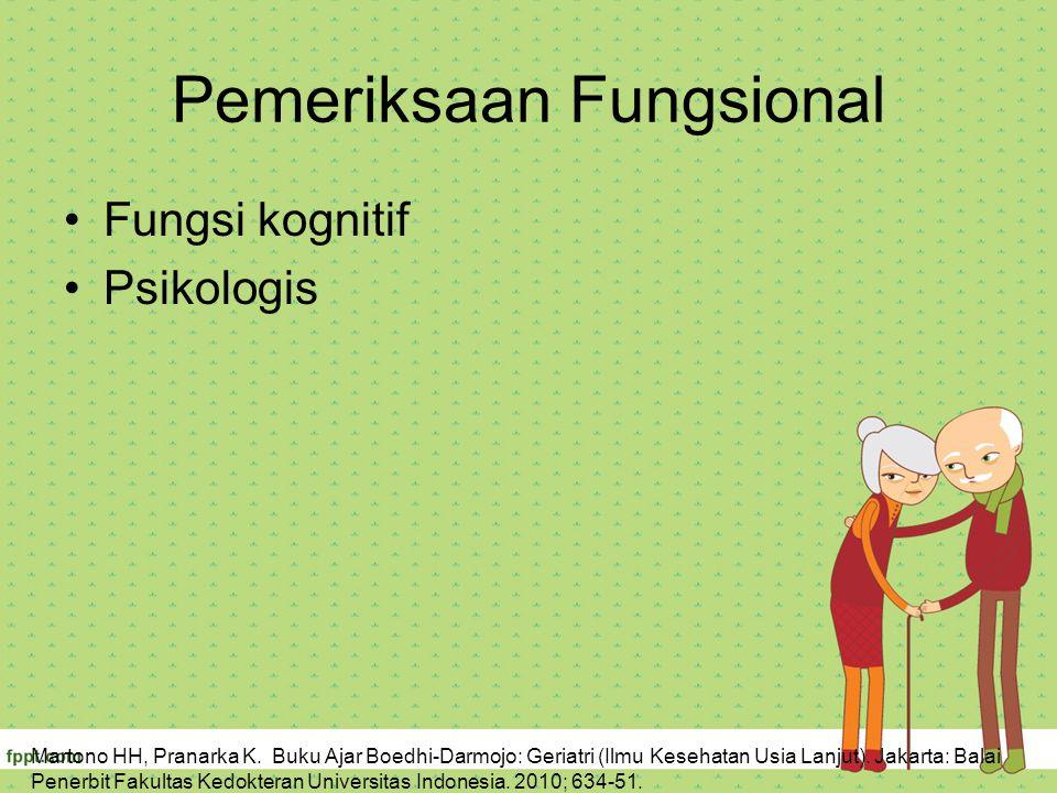 Pemeriksaan Fungsional Fungsi kognitif Psikologis Martono HH, Pranarka K. Buku Ajar Boedhi-Darmojo: Geriatri (Ilmu Kesehatan Usia Lanjut). Jakarta: Ba