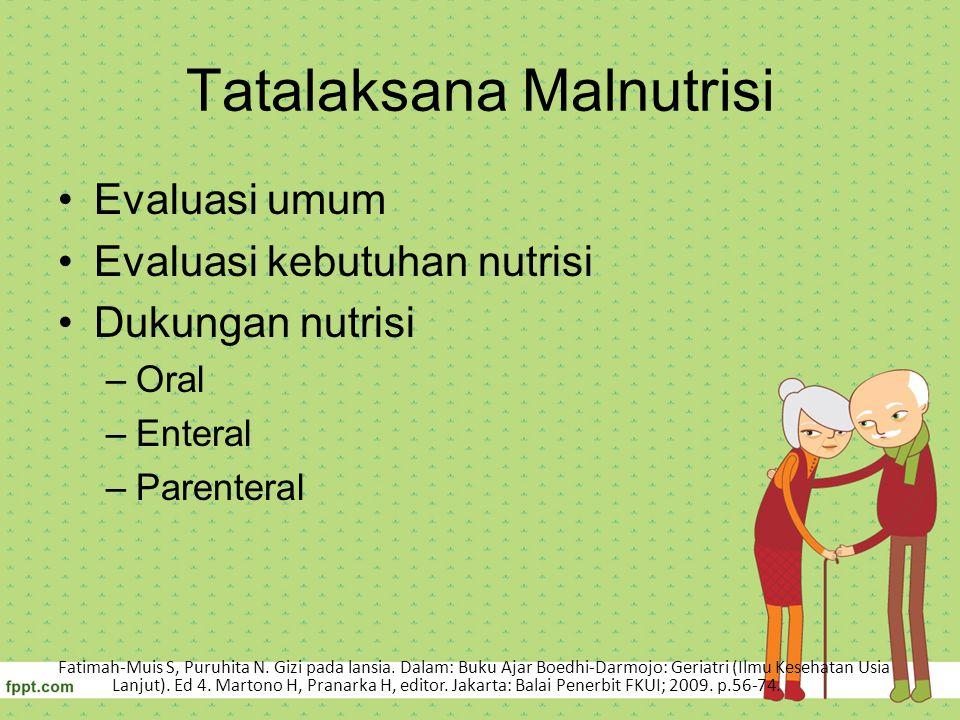 Tatalaksana Malnutrisi Evaluasi umum Evaluasi kebutuhan nutrisi Dukungan nutrisi –Oral –Enteral –Parenteral Fatimah-Muis S, Puruhita N. Gizi pada lans