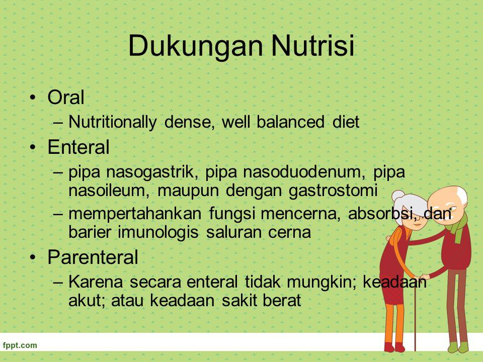 Dukungan Nutrisi Oral –Nutritionally dense, well balanced diet Enteral –pipa nasogastrik, pipa nasoduodenum, pipa nasoileum, maupun dengan gastrostomi
