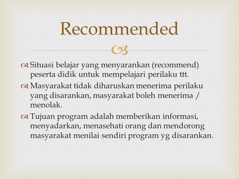   Situasi belajar yang menyarankan (recommend) peserta didik untuk mempelajari perilaku ttt.  Masyarakat tidak diharuskan menerima perilaku yang di