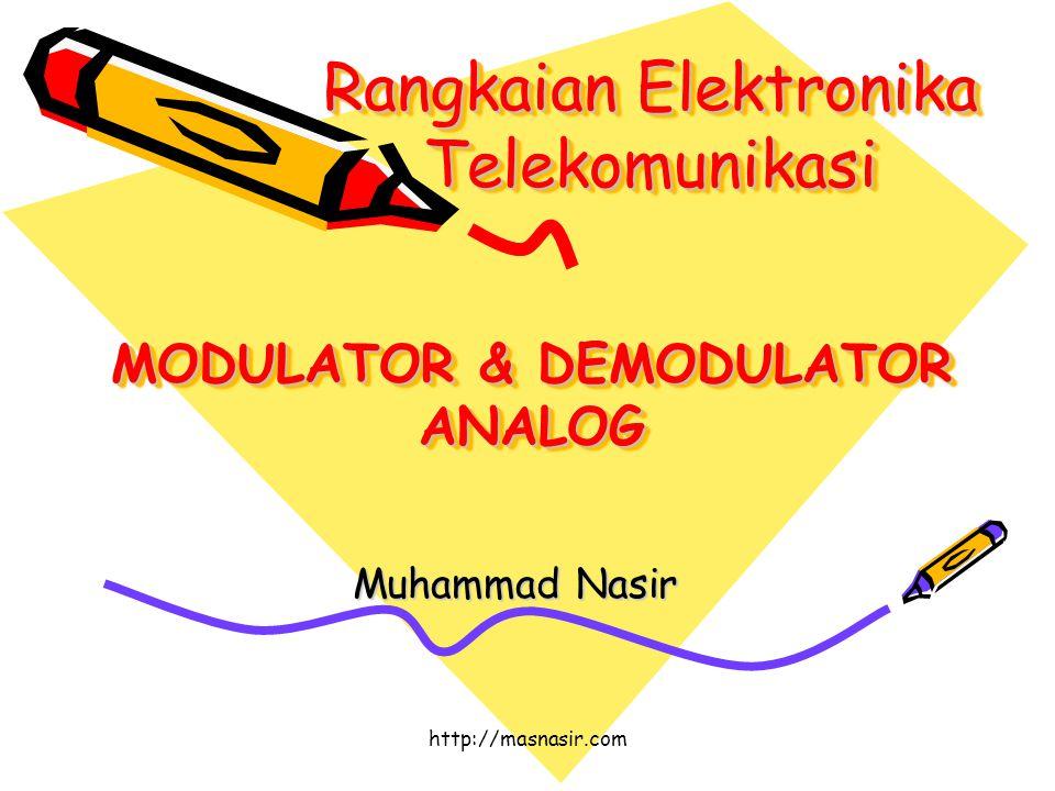 http://masnasir.com Rangkaian Elektronika Telekomunikasi Muhammad Nasir MODULATOR & DEMODULATOR ANALOG
