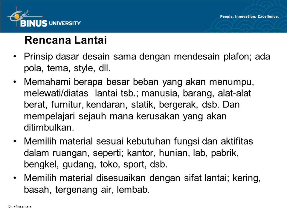 Bina Nusantara Rencana Lantai Prinsip dasar desain sama dengan mendesain plafon; ada pola, tema, style, dll. Memahami berapa besar beban yang akan men