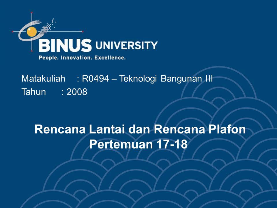 Rencana Lantai dan Rencana Plafon Pertemuan 17-18 Matakuliah: R0494 – Teknologi Bangunan III Tahun: 2008