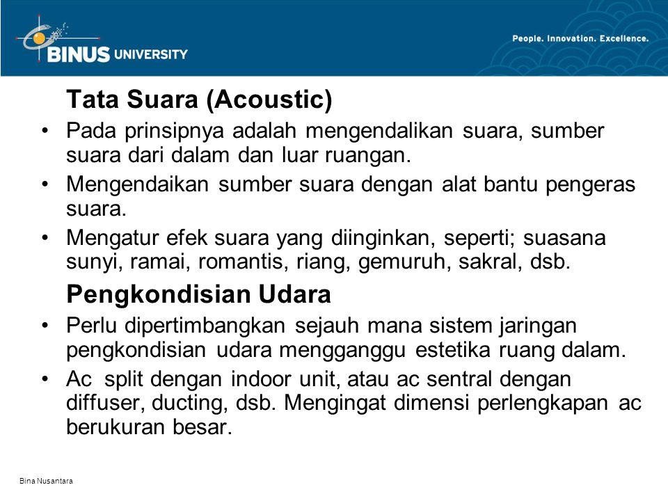Bina Nusantara Tata Suara (Acoustic) Pada prinsipnya adalah mengendalikan suara, sumber suara dari dalam dan luar ruangan. Mengendaikan sumber suara d