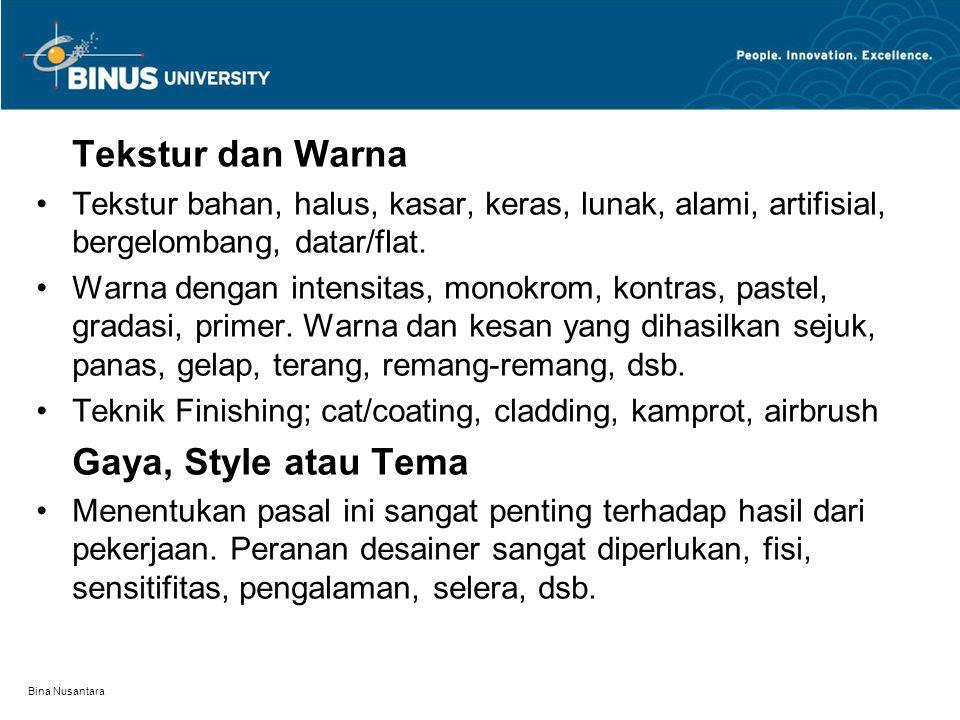 Bina Nusantara Tekstur dan Warna Tekstur bahan, halus, kasar, keras, lunak, alami, artifisial, bergelombang, datar/flat. Warna dengan intensitas, mono
