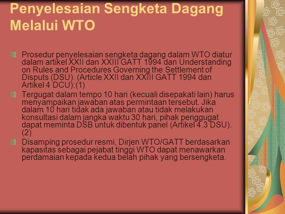 Penyelesaian Sengketa Dagang Melalui WTO Prosedur penyelesaian sengketa dagang dalam WTO diatur dalam artikel XXII dan XXIII GATT 1994 dan Understandi