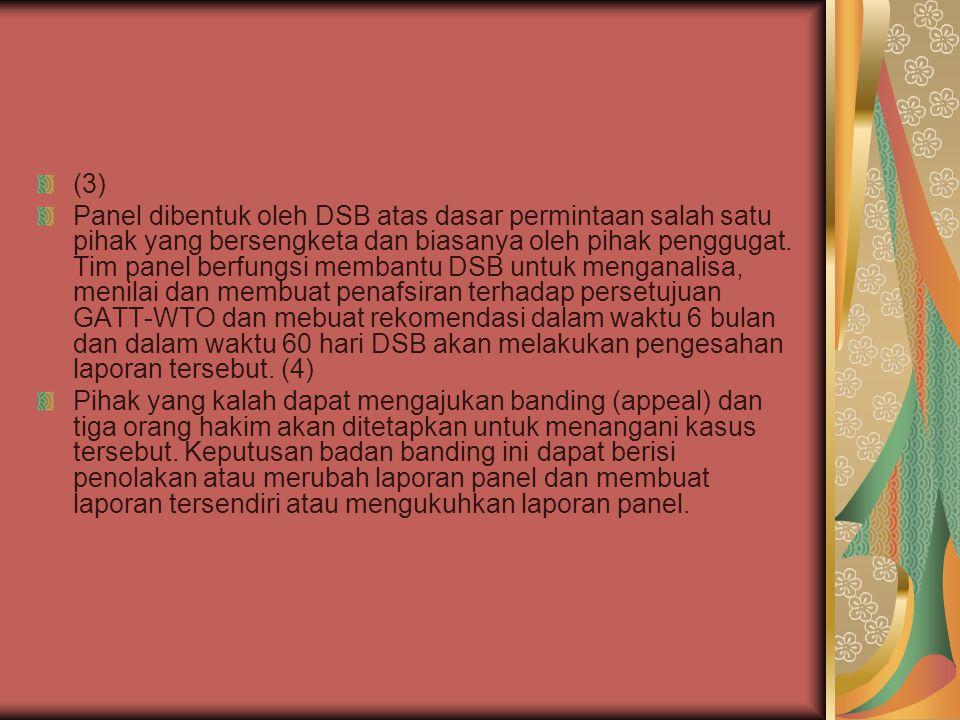 (3) Panel dibentuk oleh DSB atas dasar permintaan salah satu pihak yang bersengketa dan biasanya oleh pihak penggugat. Tim panel berfungsi membantu DS