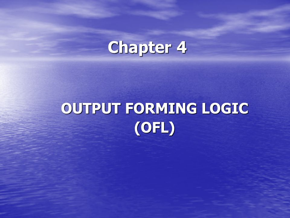 Chapter 4 OUTPUT FORMING LOGIC (OFL)