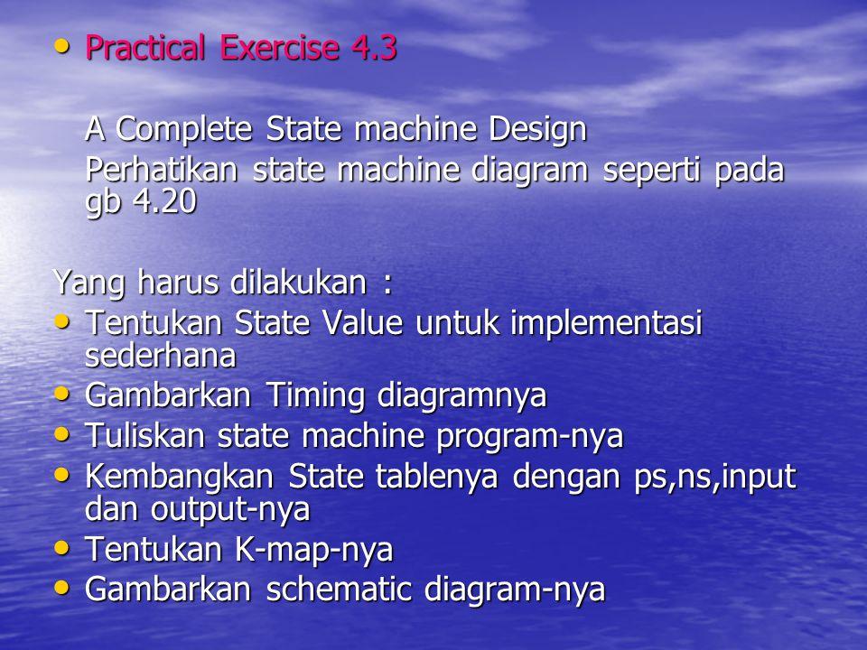 Practical Exercise 4.3 Practical Exercise 4.3 A Complete State machine Design Perhatikan state machine diagram seperti pada gb 4.20 Yang harus dilakuk