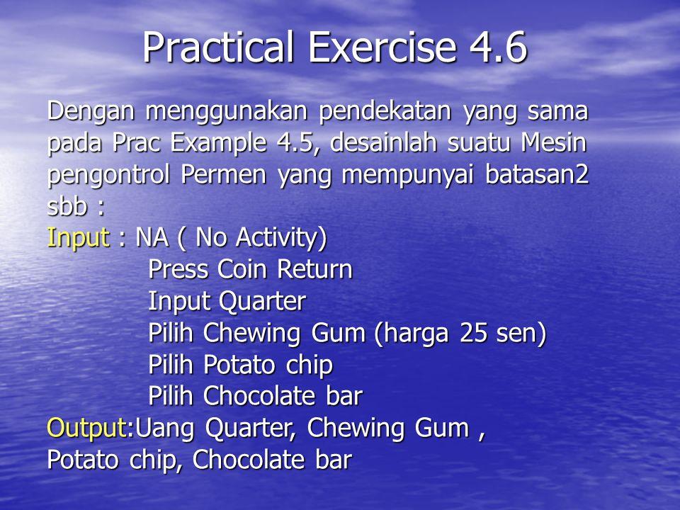 Practical Exercise 4.6 Dengan menggunakan pendekatan yang sama pada Prac Example 4.5, desainlah suatu Mesin pengontrol Permen yang mempunyai batasan2