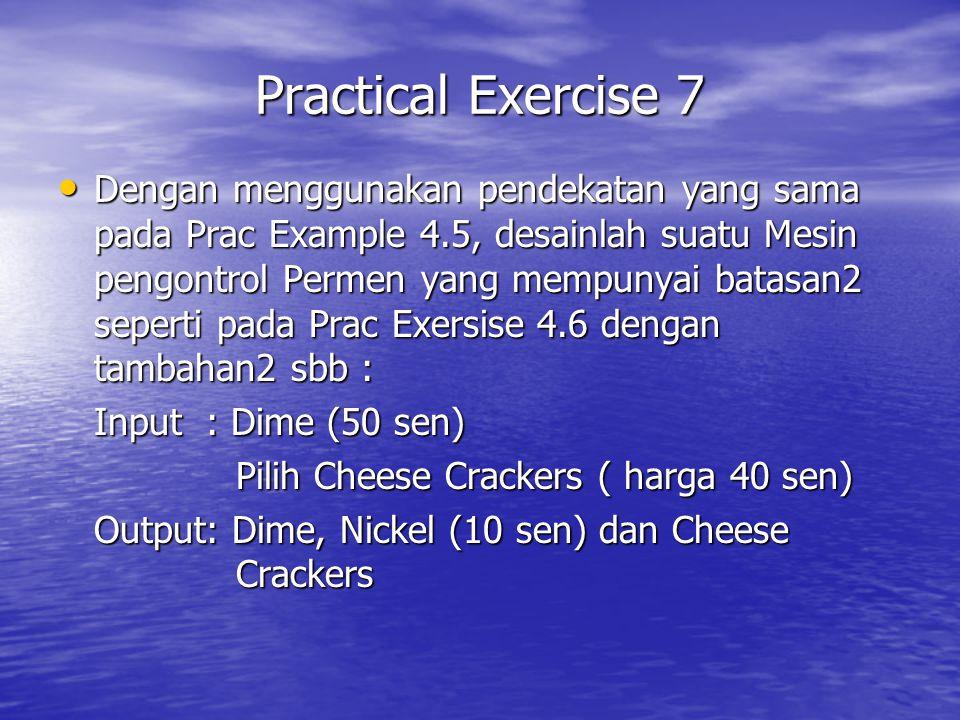 Dengan menggunakan pendekatan yang sama pada Prac Example 4.5, desainlah suatu Mesin pengontrol Permen yang mempunyai batasan2 seperti pada Prac Exers