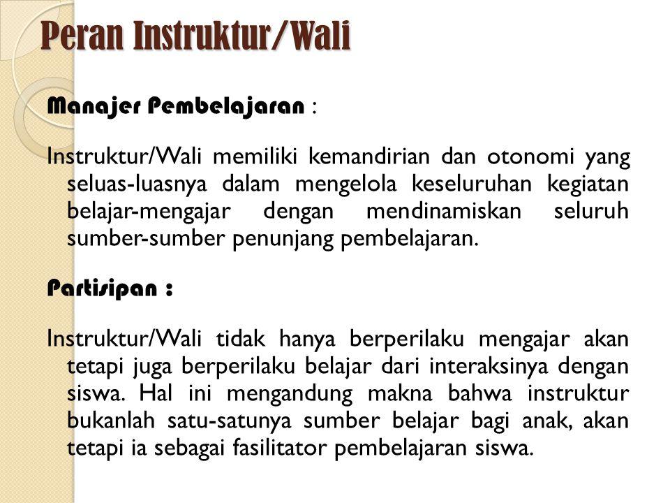 Peran Instruktur/Wali Manajer Pembelajaran : Instruktur/Wali memiliki kemandirian dan otonomi yang seluas-luasnya dalam mengelola keseluruhan kegiatan belajar-mengajar dengan mendinamiskan seluruh sumber-sumber penunjang pembelajaran.