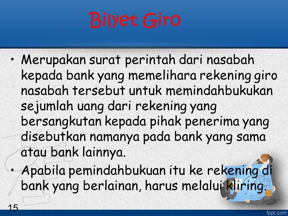 15 Bilyet Giro Merupakan surat perintah dari nasabah kepada bank yang memelihara rekening giro nasabah tersebut untuk memindahbukukan sejumlah uang da