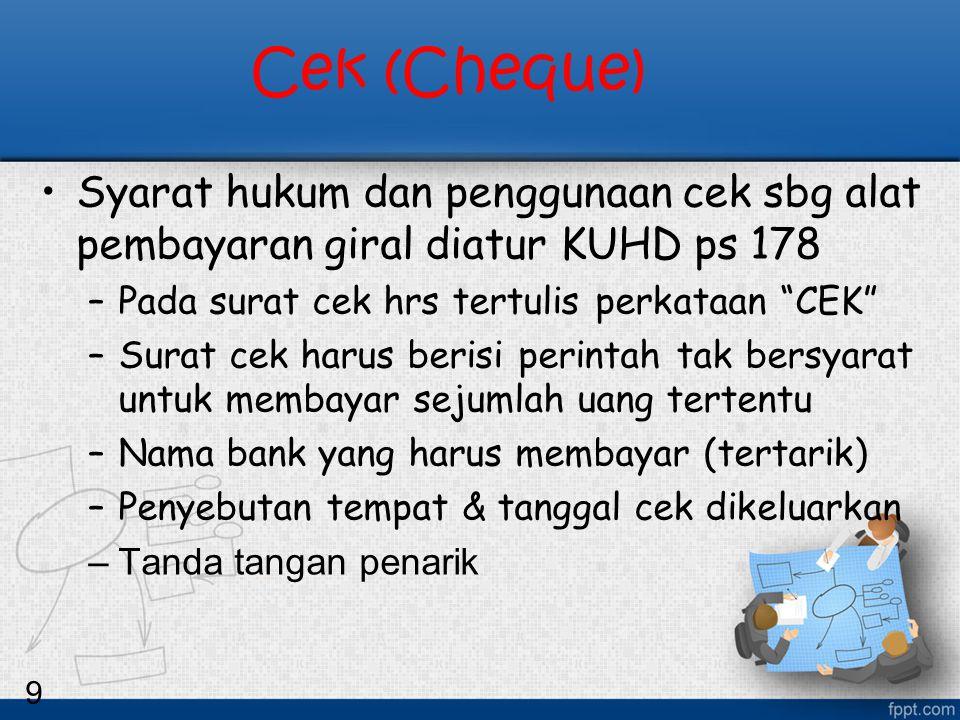 """9 Cek (Cheque) Syarat hukum dan penggunaan cek sbg alat pembayaran giral diatur KUHD ps 178 –Pada surat cek hrs tertulis perkataan """"CEK"""" –Surat cek ha"""