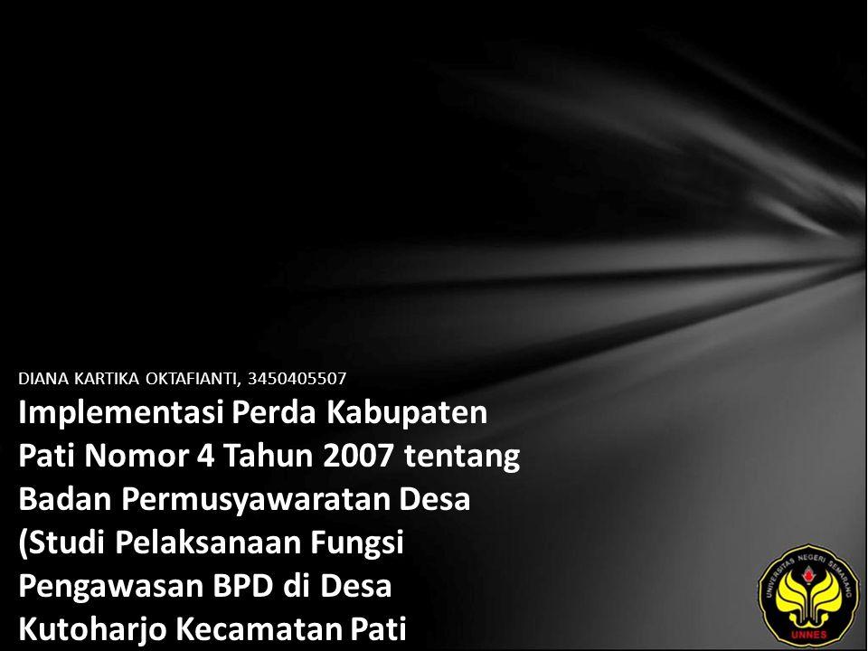 DIANA KARTIKA OKTAFIANTI, 3450405507 Implementasi Perda Kabupaten Pati Nomor 4 Tahun 2007 tentang Badan Permusyawaratan Desa (Studi Pelaksanaan Fungsi Pengawasan BPD di Desa Kutoharjo Kecamatan Pati Kabupaten Pati)