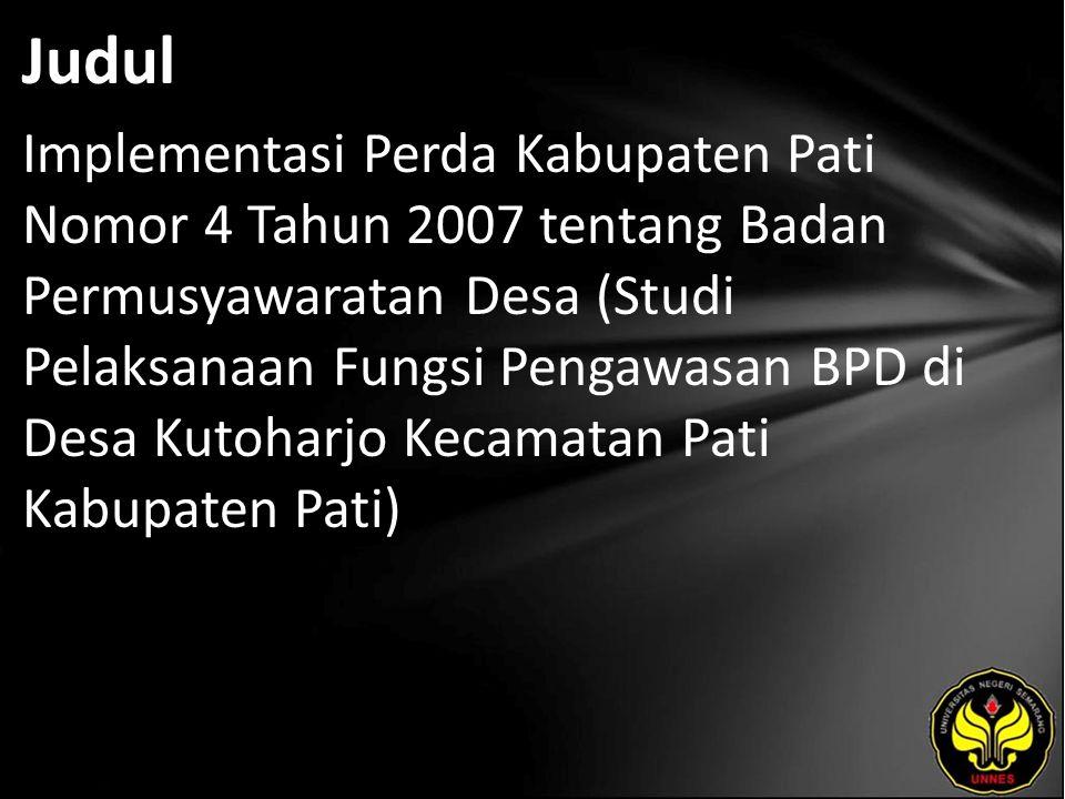 Judul Implementasi Perda Kabupaten Pati Nomor 4 Tahun 2007 tentang Badan Permusyawaratan Desa (Studi Pelaksanaan Fungsi Pengawasan BPD di Desa Kutoharjo Kecamatan Pati Kabupaten Pati)