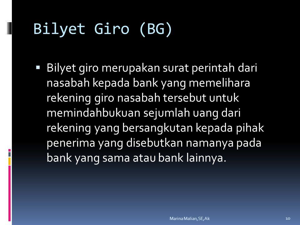 Bilyet Giro (BG)  Bilyet giro merupakan surat perintah dari nasabah kepada bank yang memelihara rekening giro nasabah tersebut untuk memindahbukuan sejumlah uang dari rekening yang bersangkutan kepada pihak penerima yang disebutkan namanya pada bank yang sama atau bank lainnya.