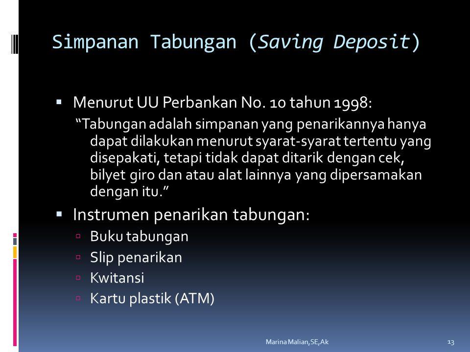 """Simpanan Tabungan (Saving Deposit)  Menurut UU Perbankan No. 10 tahun 1998: """"Tabungan adalah simpanan yang penarikannya hanya dapat dilakukan menurut"""