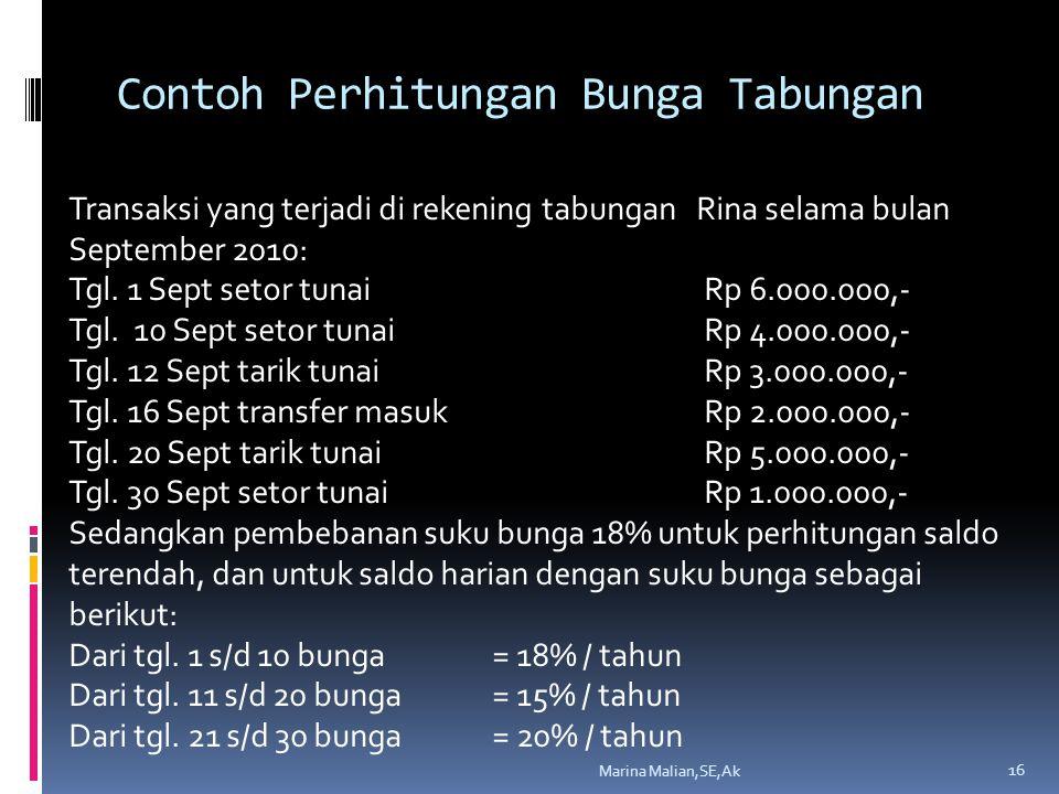 Contoh Perhitungan Bunga Tabungan Marina Malian,SE,Ak 16 Transaksi yang terjadi di rekening tabungan Rina selama bulan September 2010: Tgl.
