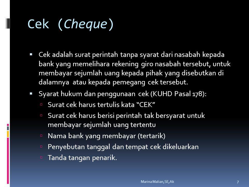 Cek (Cheque)  Cek adalah surat perintah tanpa syarat dari nasabah kepada bank yang memelihara rekening giro nasabah tersebut, untuk membayar sejumlah uang kepada pihak yang disebutkan di dalamnya atau kepada pemegang cek tersebut.