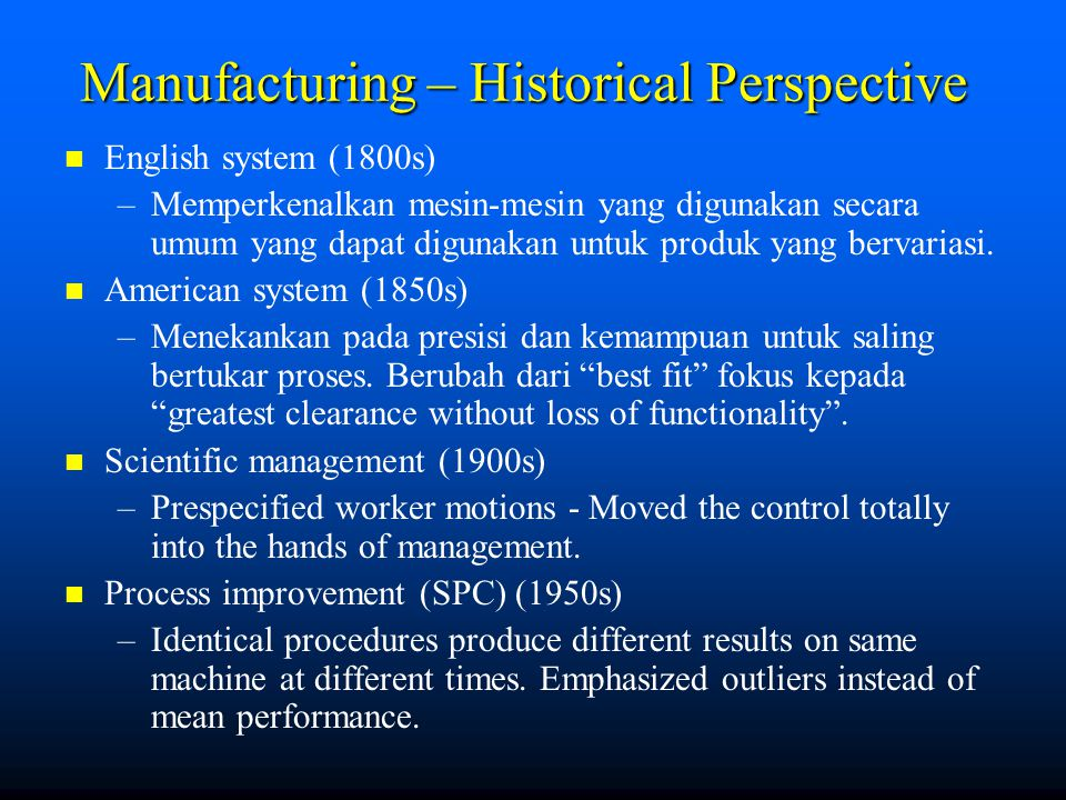 Principles of Manufacturing Systems Technology advances System components appear to behave randomly Limits of (Human) rationality Combining, simplifying, and eliminating save time, money, and energy