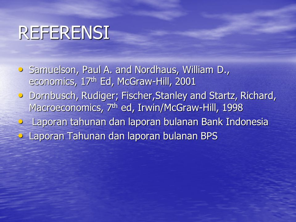 REFERENSI Samuelson, Paul A. and Nordhaus, William D., economics, 17 th Ed, McGraw-Hill, 2001 Samuelson, Paul A. and Nordhaus, William D., economics,