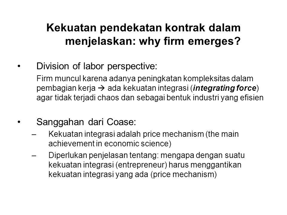 Kekuatan pendekatan kontrak dalam menjelaskan: why firm emerges? Division of labor perspective: Firm muncul karena adanya peningkatan kompleksitas dal
